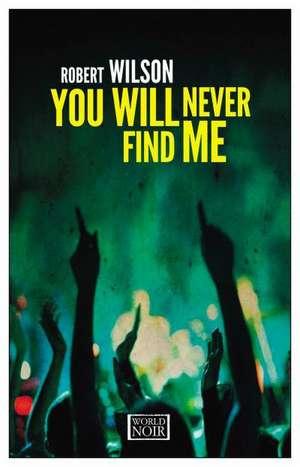 You Will Never Find Me de Robert Wilson