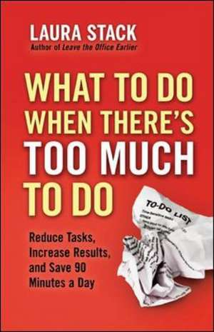 What To Do When There's Too Much To Do: Reduce Tasks, Increase Results, and Save 90 Minutes a Day de Laura Stack