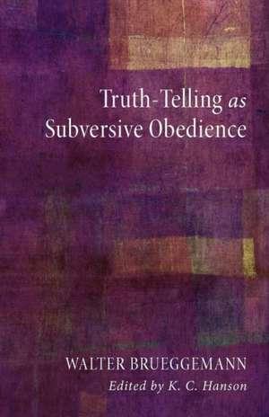 Truth-Telling as Subversive Obedience de Walter Brueggemann