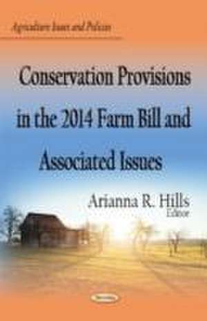 Conservation Provisions in the 2014 Farm Bill & Associated Issues de Arianna R. Hills