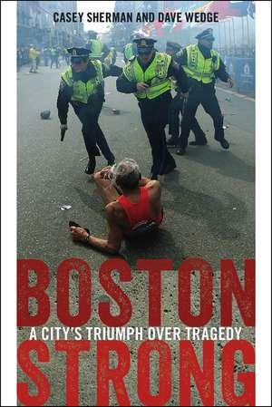 Boston Strong: A City's Triumph over Tragedy de Casey Sherman