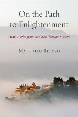 On the Path to Enlightenment:  Heart Advice from the Great Tibetan Masters de Matthieu Ricard