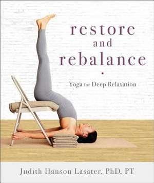 Restore And Rebalance de Ph.D. Lasater, P. T. Judith Hanson