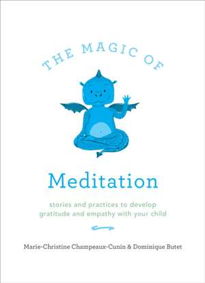 The Magic Of Meditation: Stories and Practices to Develop Gratitude and Empathy with Your child de Marie Champeaux-Cunin
