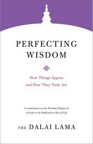 Perfecting Wisdom: How Things Appear and How They Truly Are de Dalai Lama