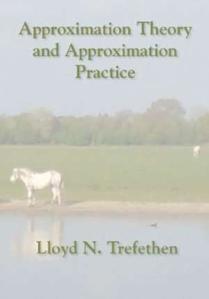 Approximation Theory and Approximation Practice de Lloyd N. Trefethen