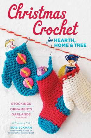Christmas Crochet for Hearth, Home & Tree:  Stockings, Ornaments, Garlands, and More de Edie Eckman