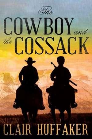 The Cowboy and the Cossack:  A Novella de Clair Huffaker