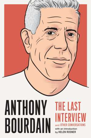 Anthony Bourdain: The Last Interview: And Other Conversations de Anthony Bourdain