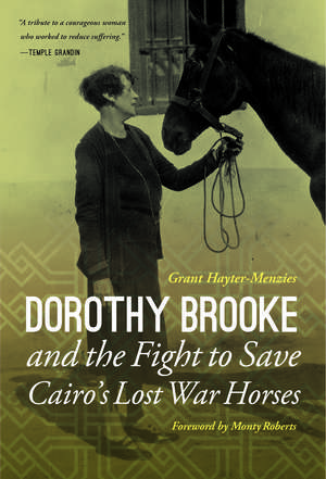 Dorothy Brooke and the Fight to Save Cairo's Lost War Horses de Grant Hayter-Menzies