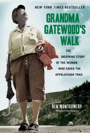 Grandma Gatewood's Walk: The Inspiring Story of the Woman Who Saved the Appalachian Trail de Ben Montgomery
