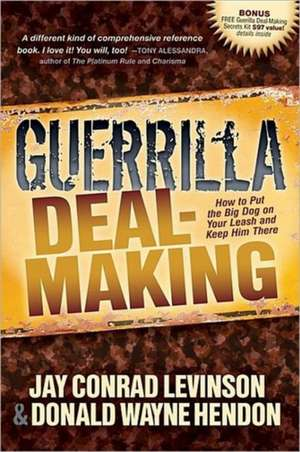Guerrilla Deal-Making:  How to Put the Big Dog on Your Leash and Keep Him There de Jay Conrad Levinson