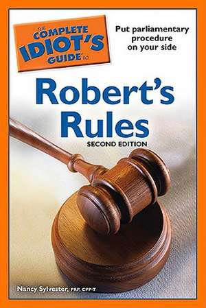 The Complete Idiot's Guide to Robert's Rules de Nancy Sylvester
