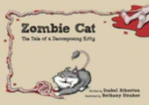 Zombie Cat: The Tale of a Decomposing Kitty de Isabel Atherton