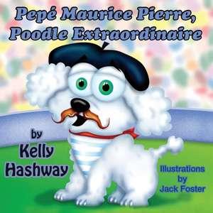 Pepe Maurice Pierre, Poodle Extraordinaire:  A Tale of Two Teddies de Kelly Hashway