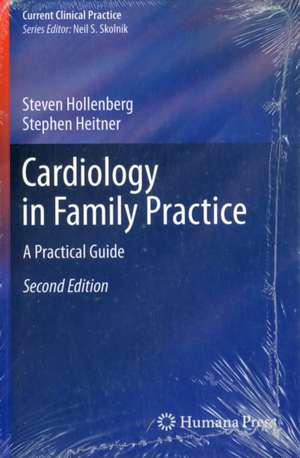 Cardiology in Family Practice: A Practical Guide de Steven M. Hollenberg