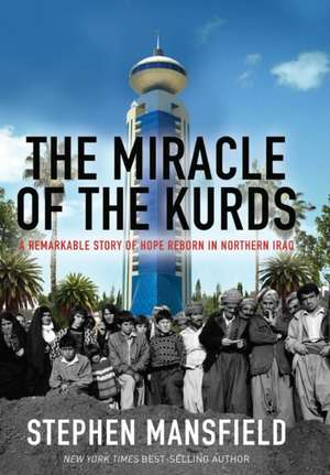 The Miracle of the Kurds:  A Remarkable Story of Hope Reborn in Northern Iraq de Stephen Mansfield