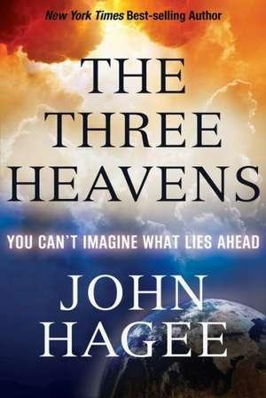 The Three Heavens:  Angels, Demons and What Lies Ahead de John Hagee