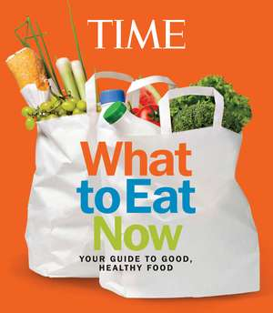 TIME What to Eat Now de The Editors of TIME
