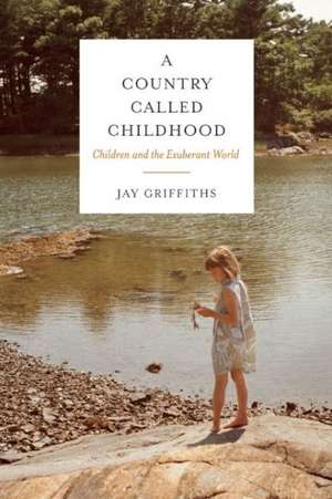 A Country Called Childhood:  Children and the Exuberant World de Jay Griffiths