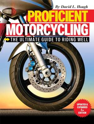 Proficient Motorcycling:  The Ultimate Guide to Riding Well de David L. Hough
