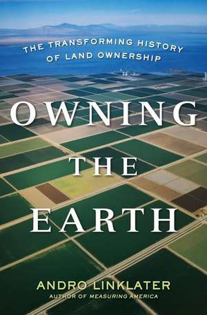 Owning the Earth:  The Transforming History of Land Ownership de Andro Linklater