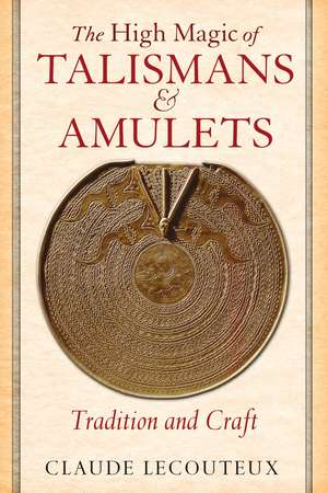 The High Magic of Talismans and Amulets: Tradition and Craft de Claude Lecouteux