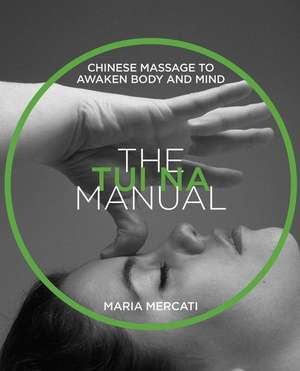 The Tui Na Manual: Chinese Massage to Awaken Body and Mind de Maria Mercati