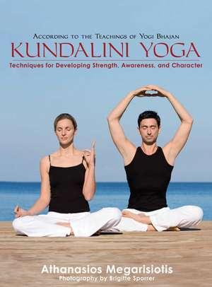 Kundalini Yoga: Techniques for Developing Strength, Awareness, and Character de Athanasios Karta Singh Megarisiotis