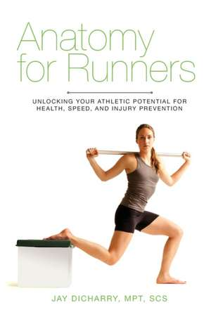 Anatomy for Runners: Unlocking Your Athletic Potential for Health, Speed, and Injury Prevention de Jay Dicharry
