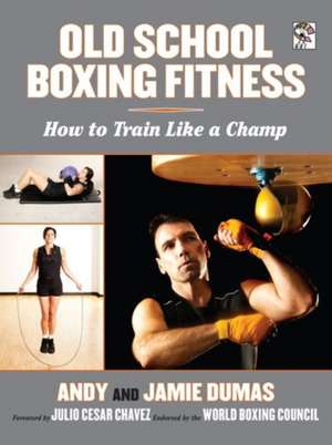 Old School Boxing Fitness:  How to Train Like a Champ de Andy Dumas