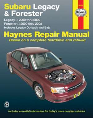 Subaru Legacy & Forester:  Legacy 2000 Thru 2009 - Forester 2000 Thru 2008 - Includes Legacy Outback and Baja de Editors Of Haynes Manuals