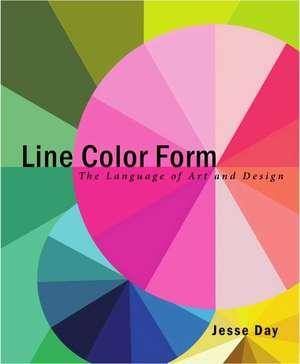 Line Color Form: The Language of Art and Design de Jesse Day