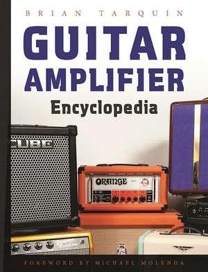 Guitar Amplifier Encyclopedia de Brian Tarquin