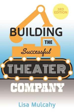 Building the Successful Theater Company de Lisa Mulcahy