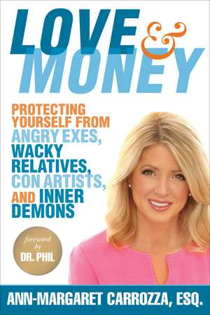 Love & Money: Protecting Yourself from Angry Exes, Wacky Relatives, Con Artists, and Inner Demons de Ann-Margaret Carrozza