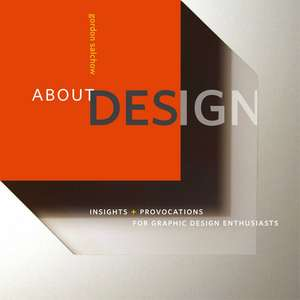 About Design: Insights and Provocations for Graphic Design Enthusiasts de Gordon Salchow