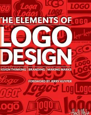 The Elements of Logo Design: Design Thinking, Branding, Making Marks de Alex W. White