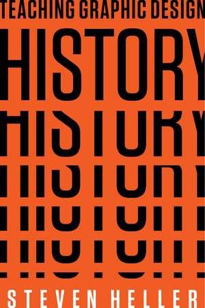 Teaching Graphic Design History de Steven Heller