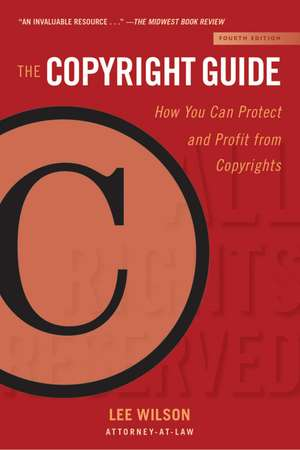 The Copyright Guide: How You Can Protect and Profit from Copyrights (Fourth Edition) de Lee Wilson