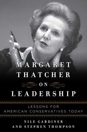 Margaret Thatcher on Leadership: Lessons for American Conservatives Today de Nile Gardiner