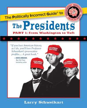 The Politically Incorrect Guide to the Presidents, Part 1: From Washington to Taft de Larry Schweikart