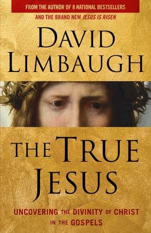 The True Jesus: Uncovering the Divinity of Christ in the Gospels de David Limbaugh