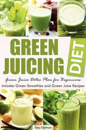 Green Juicing Diet de John Chatham