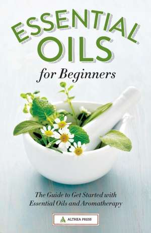 Essential Oils for Beginners de Althea Press