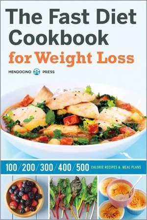 Fast Diet Cookbook for Weight Loss de Mendocino Press