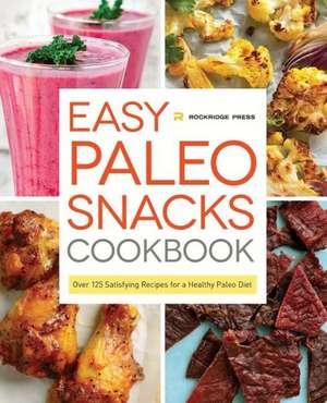 Easy Paleo Snacks Cookbook:  Over 125 Satisfying Recipes for a Healthy Paleo Diet de Rockridge Press