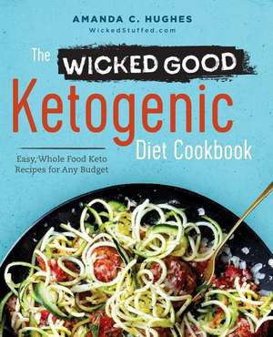 The Wicked Good Ketogenic Diet Cookbook: Easy, Whole Food Keto Recipes for Any Budget de Amanda C. Hughes