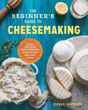 The Beginner's Guide to Cheese Making de Santogade, Elena