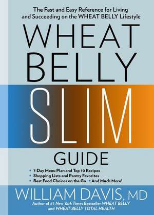 Wheat Belly Slim Guide: The Fast and Easy Reference for Living and Succeeding on the Wheat Belly Lifestyle de William Davis
